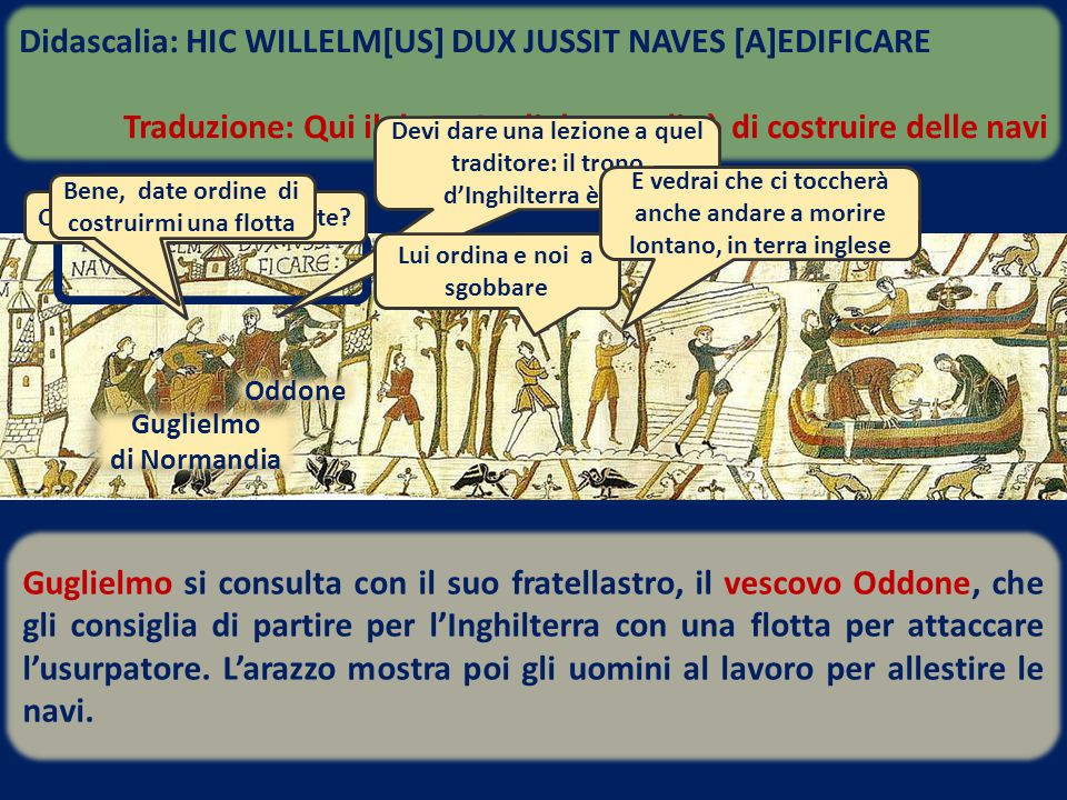 Didascalia: HIC WILLELM[US] DUX JUSSIT NAVES [A]EDIFICARE